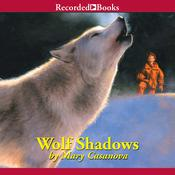 Wolf Shadows Audiobook, by Mary Casanova
