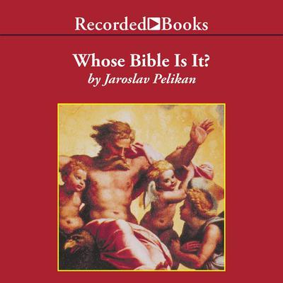 Whose Bible is It?: A Short History of the Scriptures Audiobook, by Jaroslav Pelikan