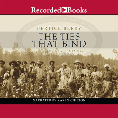 The Ties That Bind: A Memoir of Race, Memory, and Redemption Audiobook, by Bertice Berry
