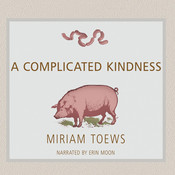 A Complicated Kindness: A Novel, by Miriam Toews
