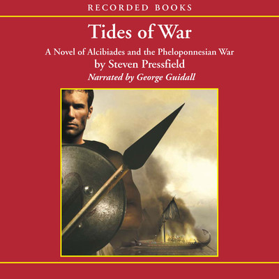 Tides of War: A Novel of Alcibiades and the Peloponnesian War Audiobook, by Steven Pressfield