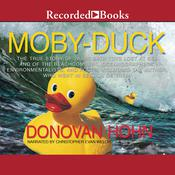 Moby-Duck: The True Story of 28,800 Bath Toys Lost at Sea and of the Beachcombers, Oceanographers, Environmentalists, and Fools, Including the Author, Who Went in Search of Them, by Donovan Hohn