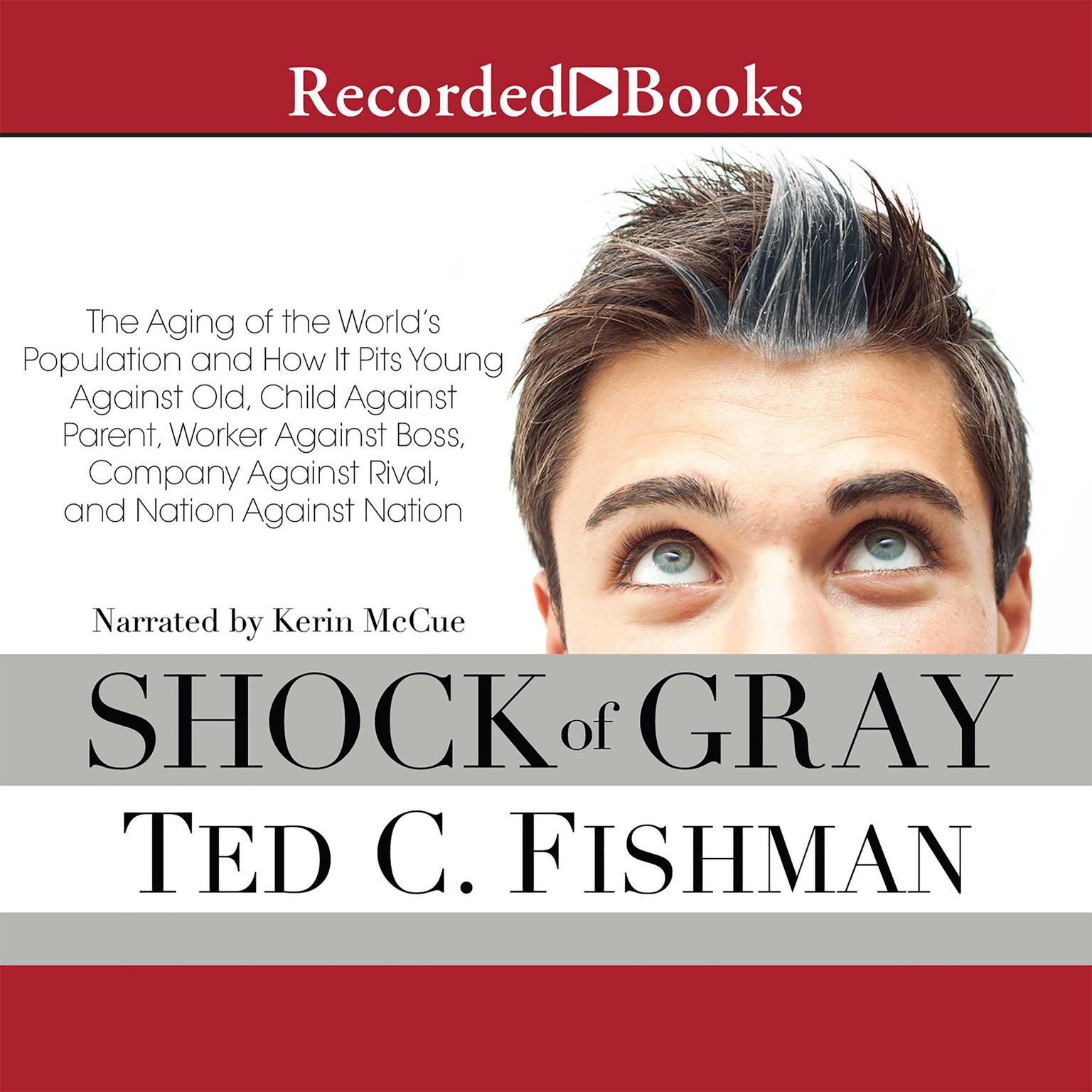 Printable Shock of Gray: The Aging of The World's Population And How It Pits Young Against Old, Child Against Parent, Worker Against Boss, Company Against Rival And Nation Audiobook Cover Art