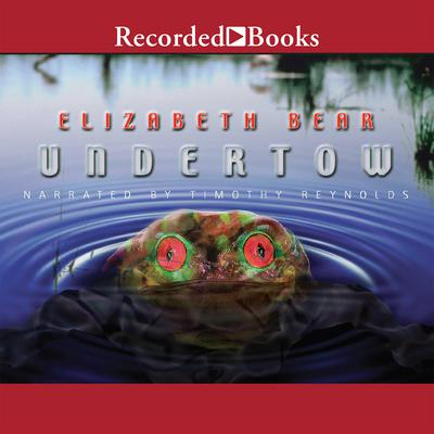 Undertow Audiobook, by Elizabeth Bear