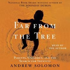 Far From the Tree: Parents, Children and the Search for Identity Audiobook, by Andrew Solomon