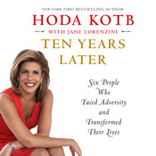 Ten Years Later: Six People Who Faced Adversity and Transformed Their Lives Audiobook, by Hoda Kotb