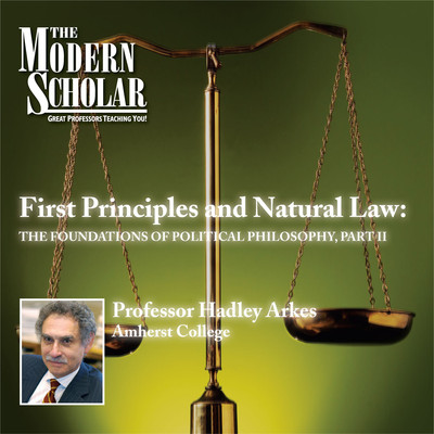 First Principles and Natural Law: The Foundations of Political Philosophy (Part II) Audiobook, by Hadley Arkes