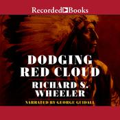 Dodging Red Cloud Audiobook, by Richard S. Wheeler