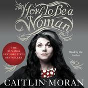 How to Be a Woman Audiobook, by Caitlin Moran