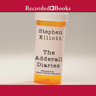 The Adderall Diaries: A Memoir of Moods, Masochism, and Murder Audiobook, by Stephen Elliott