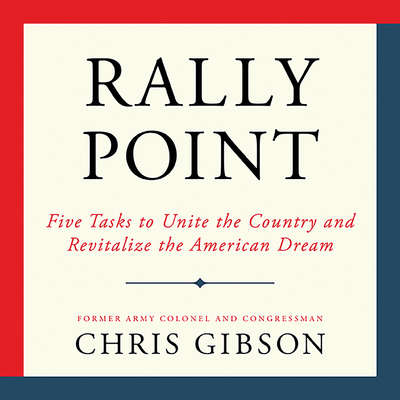 Rally Point: Five Tasks to Unite the Country and Revitalize the American Dream Audiobook, by Chris Gibson