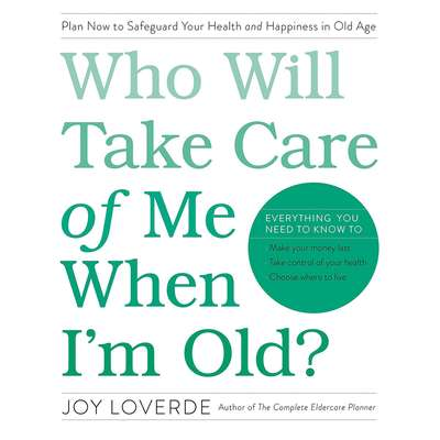 Who Will Take Care of Me When Im Old?: Plan Now to Safeguard Your Health and Happiness in Old Age Audiobook, by Joy Loverde