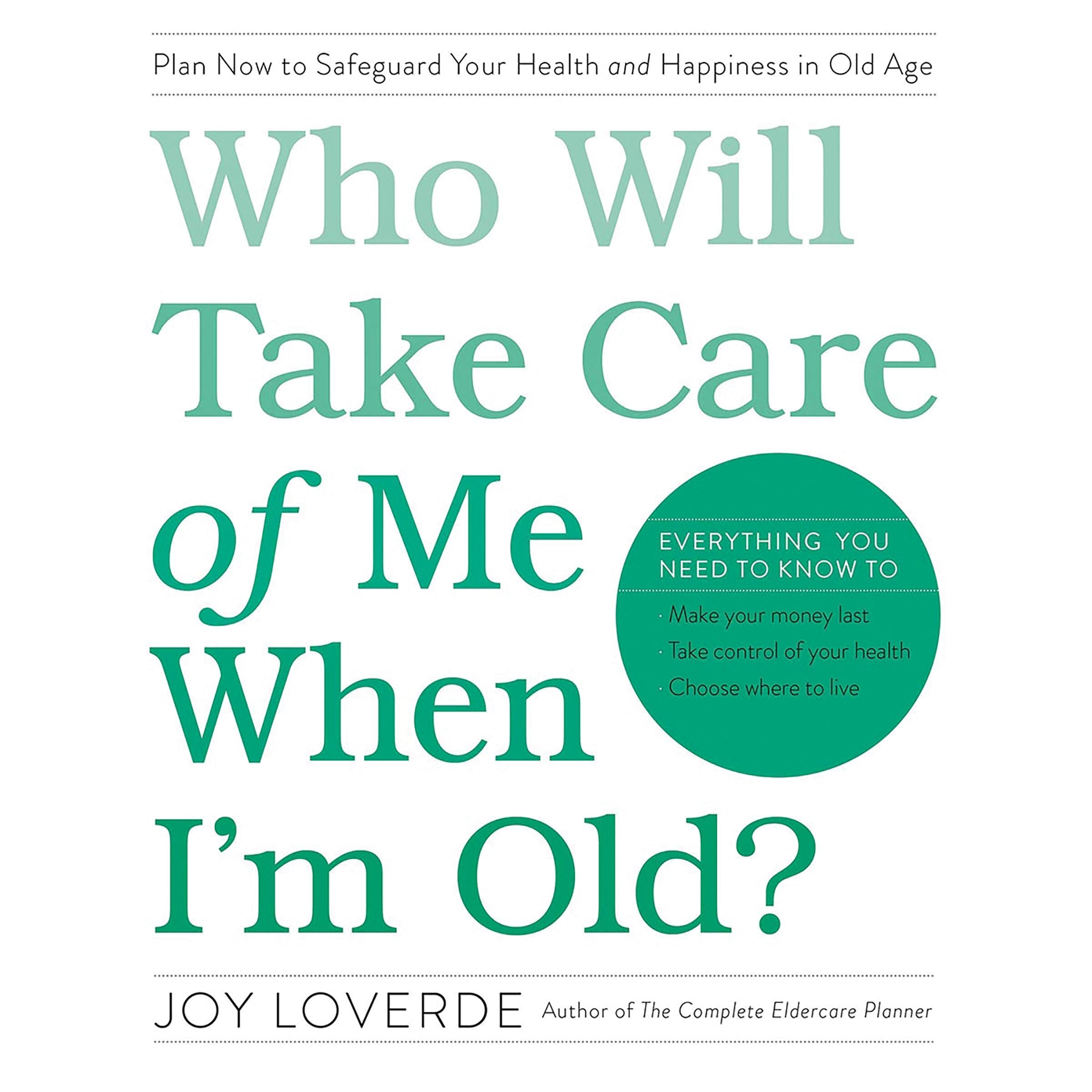 Printable Who Will Take Care of Me When I'm Old?: Plan Now to Safeguard Your Health and Happiness in Old Age Audiobook Cover Art