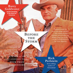 Before the Storm: Barry Goldwater and the Unmaking of the American Consensus Audiobook, by Rick Perlstein