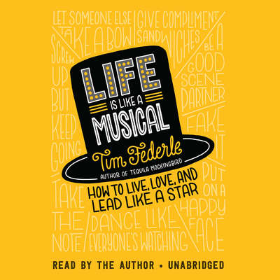 Life Is Like a Musical: How to Live, Love, and Lead Like a Star Audiobook, by Tim Federle