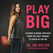 Play Big: Lessons in Being Limitless from the First Woman to Coach in the NFL Audiobook, by Jen Welter