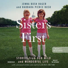 Sisters First: Stories from Our Wild and Wonderful Life Audiobook, by Jenna Bush Hager, Barbara Pierce Bush