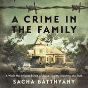 A Crime in the Family: A World War II Secret Buried in Silence--and My Search for the Truth Audiobook, by Sacha Batthyany