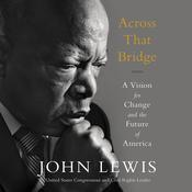 Across That Bridge: A Vision for Change and the Future of America Audiobook, by John Lewis