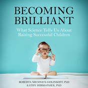 Becoming Brilliant: What Science Tells Us About Raising Successful Children Audiobook, by Roberta Michnick Golinkoff, Kathy Hirsh-Pasek