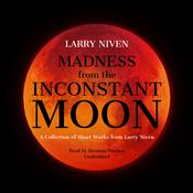 Madness from the Inconstant Moon: A Collection of Short Works from Larry Niven Audiobook, by Larry Niven