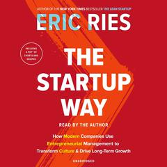 The Startup Way: How Modern Companies Use Entrepreneurial Management to Transform Culture and Drive Long-Term Growth Audiobook, by Eric Ries