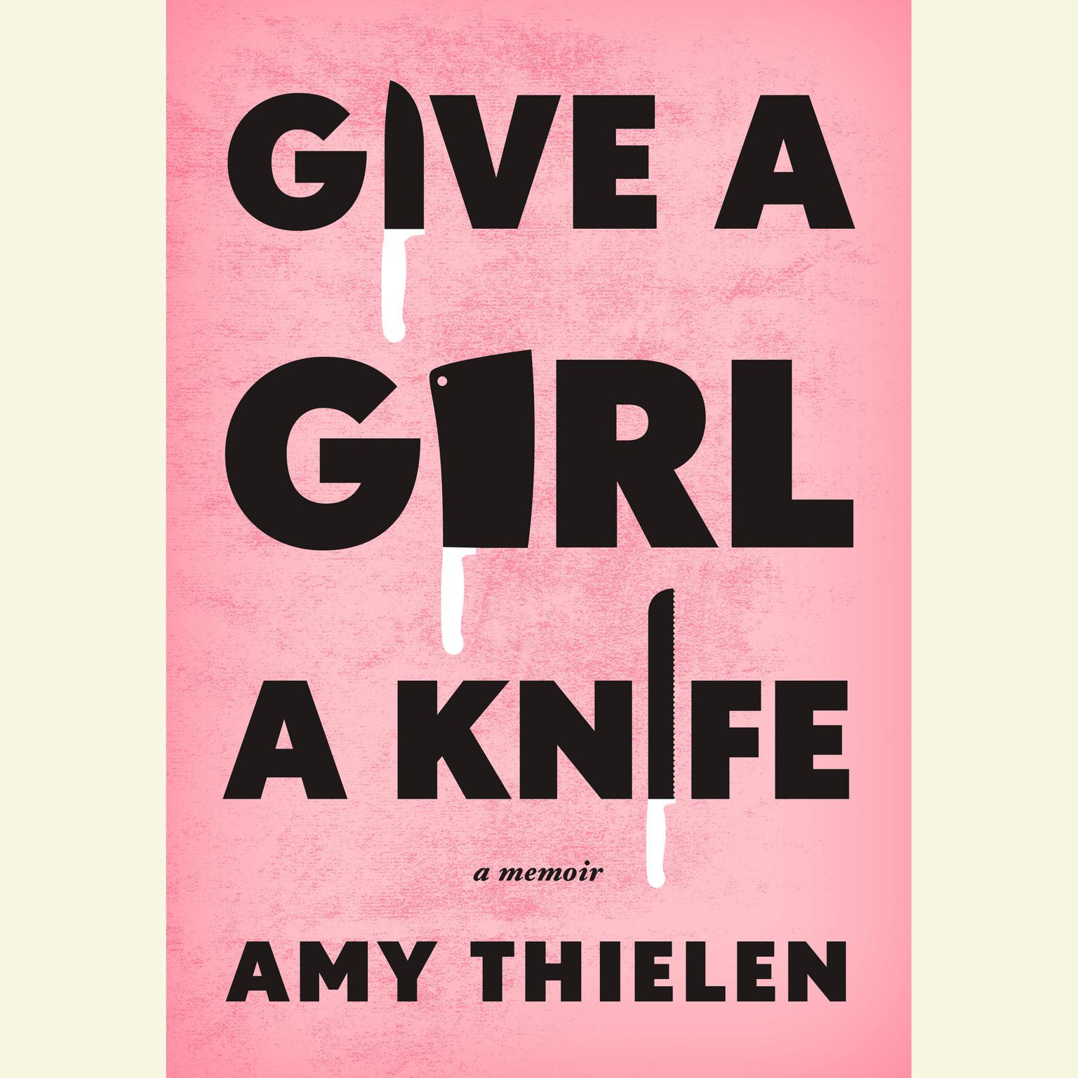 Printable Give a Girl a Knife: A Memoir Audiobook Cover Art