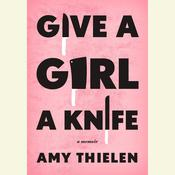 Give a Girl a Knife: A Memoir Audiobook, by Amy Thielen