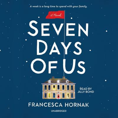 Seven Days of Us: A Novel Audiobook, by Francesca Hornak