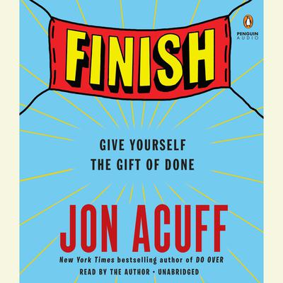 Finish: Give Yourself the Gift of Done Audiobook, by Jon Acuff