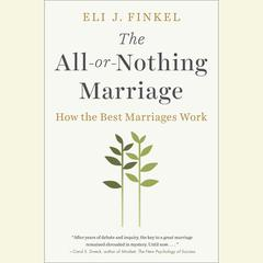 The All-or-Nothing Marriage: How the Best Marriages Work Audiobook, by Eli J. Finkel