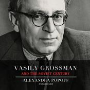 The Courage of Genius: Vasily Grossman's Life, Art, and TimesORVasily Grossman's Testimony on the Soviet Century Audiobook, by Alexandra Popoff