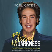 Blessed in the Darkness: How All Things Are Working for Your Good Audiobook, by Joel Osteen