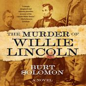 The Murder of Willie Lincoln: A Novel, by Burt Solomon
