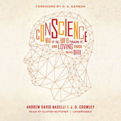 Conscience: What It Is, How to Train It, and Loving Those Who Differ Audiobook, by Andrew David Naselli