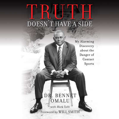 Truth Doesnt Have a Side: My Alarming Discovery about the Danger of Contact Sports Audiobook, by Bennet Omalu