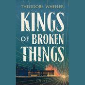 Kings of Broken Things Audiobook, by Theodore Wheeler