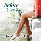 Before I Knew Audiobook, by Jamie Beck