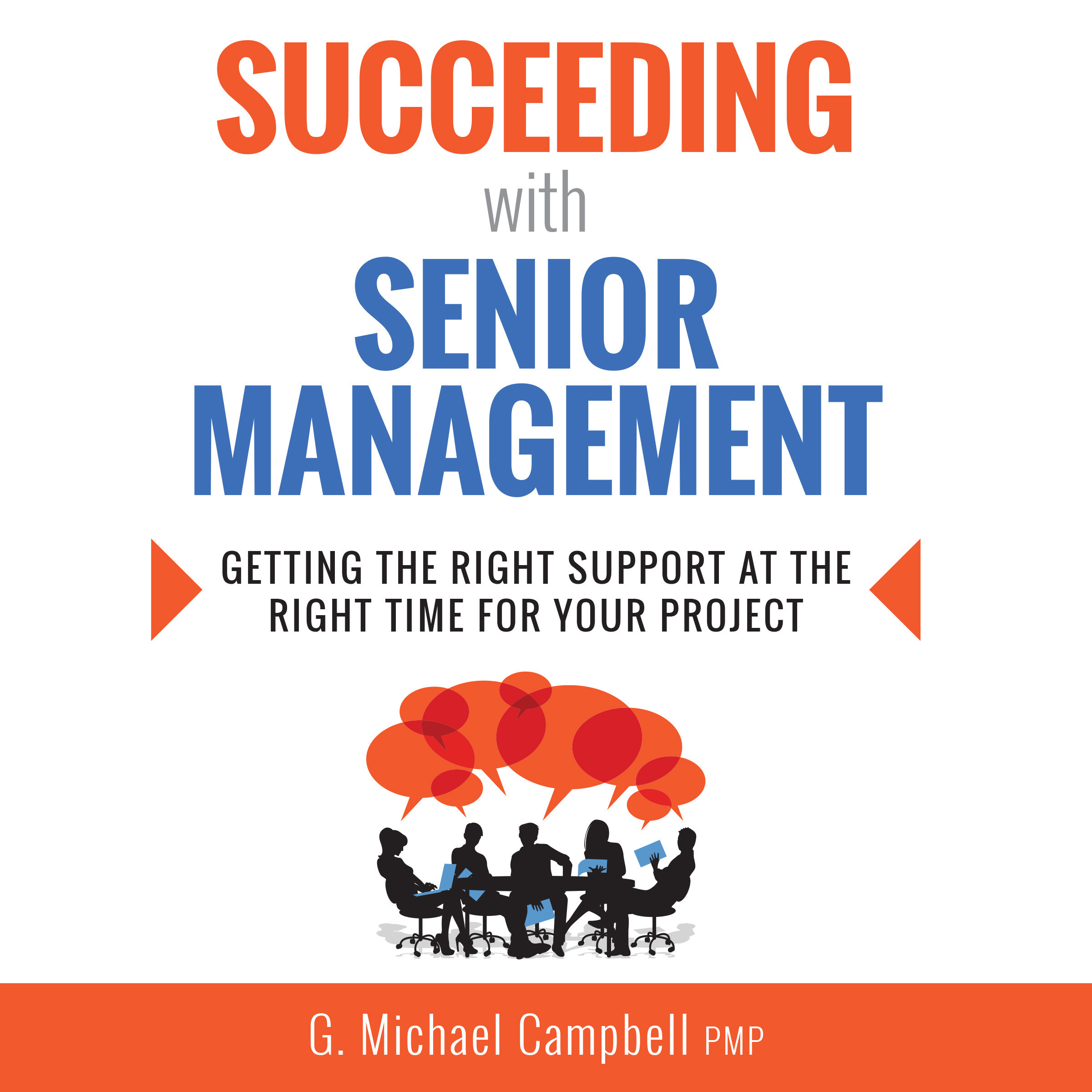 Printable Succeeding with Senior Management: Getting the Right Support at the Right Time for Your Project Audiobook Cover Art