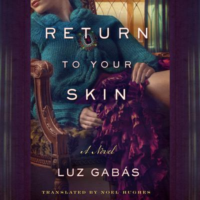Return to Your Skin Audiobook, by Luz Gabás
