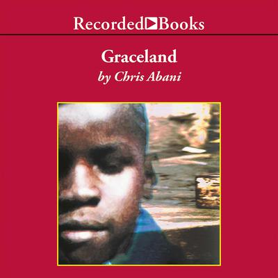 Graceland: A Novel Audiobook, by Chris Abani