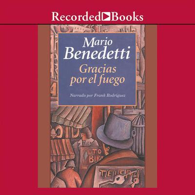 Gracias por el fuego Audiobook, by Mario Benedetti