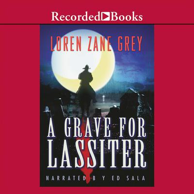 A Grave for Lassiter Audiobook, by Loren Zane Grey