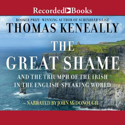 The Great Shame: And the Triumph of the Irish in the English-Speaking World Audiobook, by Thomas Keneally