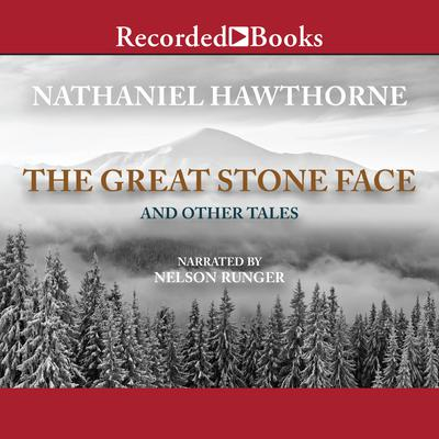 Great Stone Face and Other Tales Audiobook, by Nathaniel Hawthorne