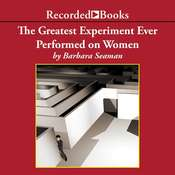 The Greatest Experiment Ever Performed on Women: Exploding the Estrogen Myth, by Barbara Seaman
