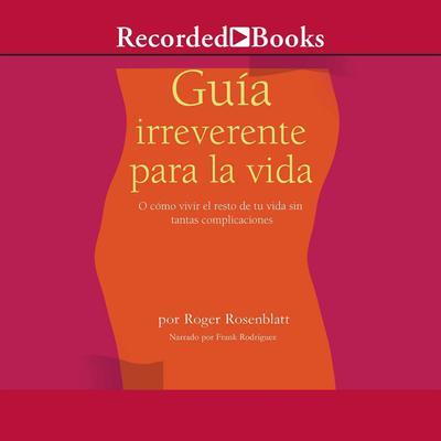 Guía irreverente para la vida Audiobook, by Roger Rosenblatt