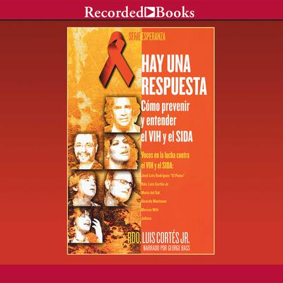 Hay una respuesta: Cómo prevenir y entender el VHI y el SIDA Audiobook, by Luis Cortés