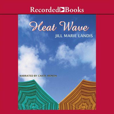 Heat Wave: A Novel Audiobook, by Jill Marie Landis