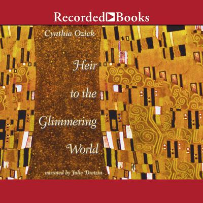 Heir To the Glimmering World Audiobook, by Cynthia Ozick